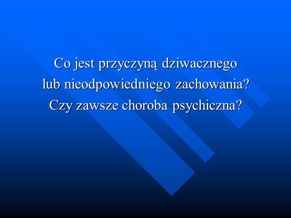 Co jest przyczyną dziwacznego lub nieodpowiedniego zachowania? Czy zawsze choroba psychiczna?