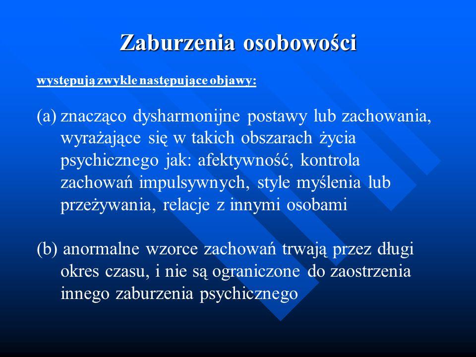 Zaburzenia osobowości występują zwykle następujące objawy: (a)znacząco dysharmonijne postawy lub zachowania, wyrażające się w takich obszarach życia p