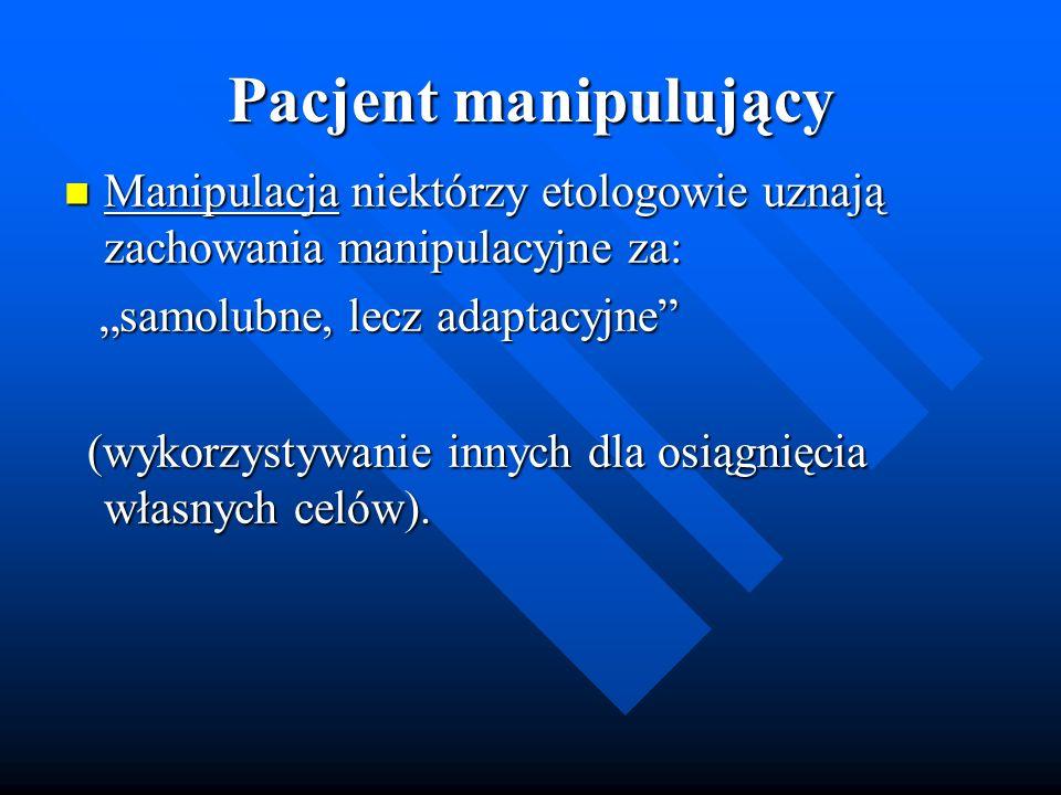 Pacjent manipulujący Manipulacja niektórzy etologowie uznają zachowania manipulacyjne za: Manipulacja niektórzy etologowie uznają zachowania manipulac