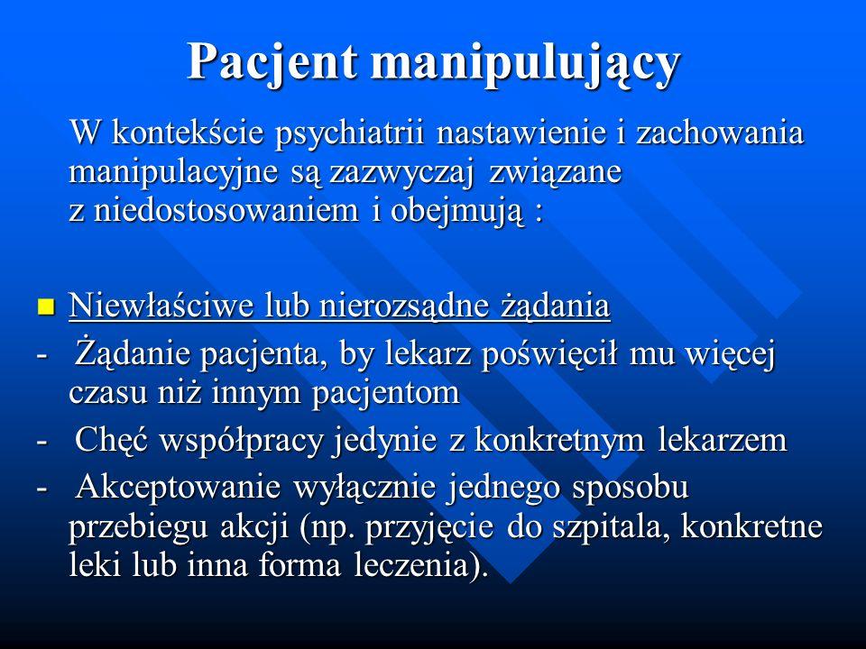 Pacjent manipulujący W kontekście psychiatrii nastawienie i zachowania manipulacyjne są zazwyczaj związane z niedostosowaniem i obejmują : Niewłaściwe