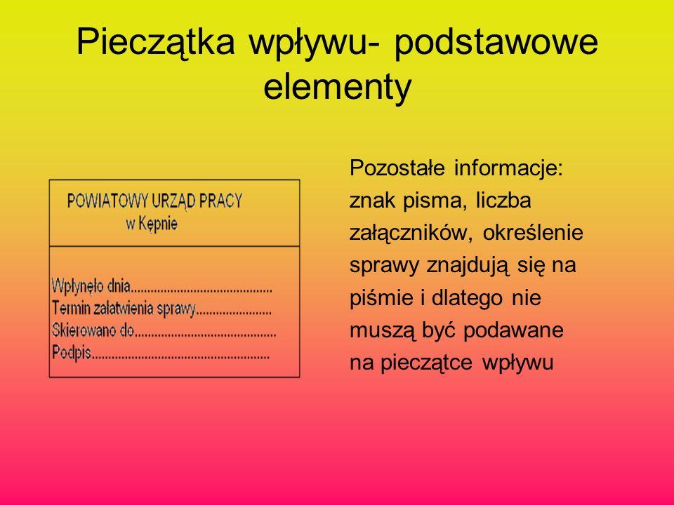 Pieczątka wpływu- podstawowe elementy Pozostałe informacje: znak pisma, liczba załączników, określenie sprawy znajdują się na piśmie i dlatego nie mus