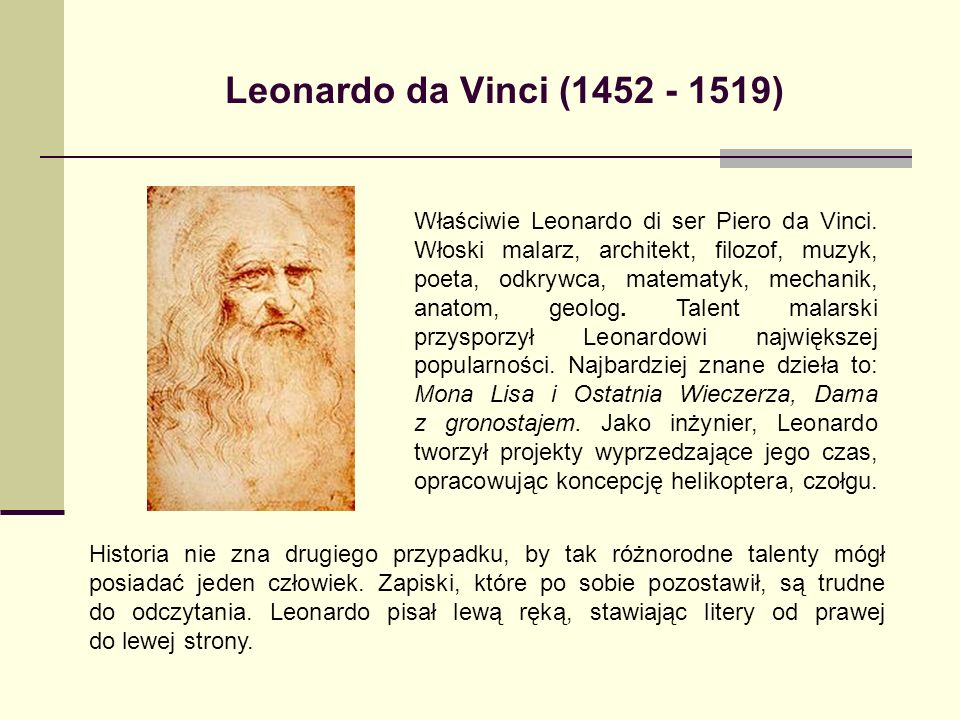 Leonardo da Vinci (1452 - 1519) Właściwie Leonardo di ser Piero da Vinci. Włoski malarz, architekt, filozof, muzyk, poeta, odkrywca, matematyk, mechan