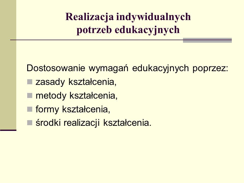 Realizacja indywidualnych potrzeb edukacyjnych Dostosowanie wymagań edukacyjnych poprzez: zasady kształcenia, metody kształcenia, formy kształcenia, ś