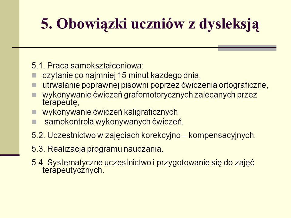 5. Obowiązki uczniów z dysleksją 5.1. Praca samokształceniowa: czytanie co najmniej 15 minut każdego dnia, utrwalanie poprawnej pisowni poprzez ćwicze