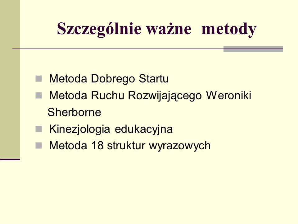 Szczególnie ważne metody Metoda Dobrego Startu Metoda Ruchu Rozwijającego Weroniki Sherborne Kinezjologia edukacyjna Metoda 18 struktur wyrazowych