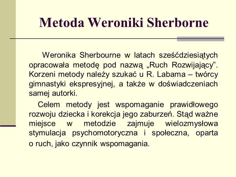 Metoda Weroniki Sherborne Weronika Sherbourne w latach sześćdziesiątych opracowała metodę pod nazwą Ruch Rozwijający. Korzeni metody należy szukać u R