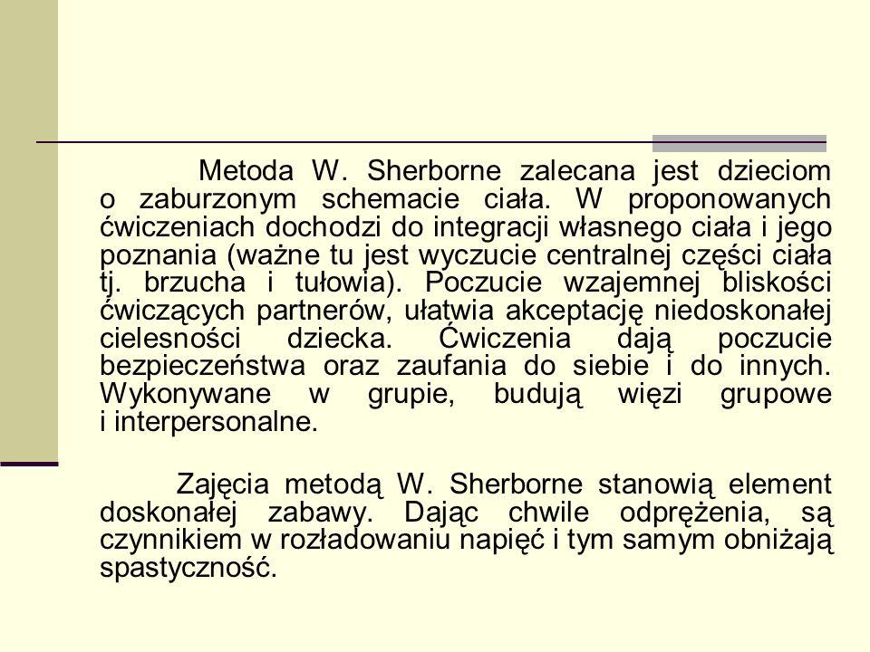 Metoda W. Sherborne zalecana jest dzieciom o zaburzonym schemacie ciała. W proponowanych ćwiczeniach dochodzi do integracji własnego ciała i jego pozn