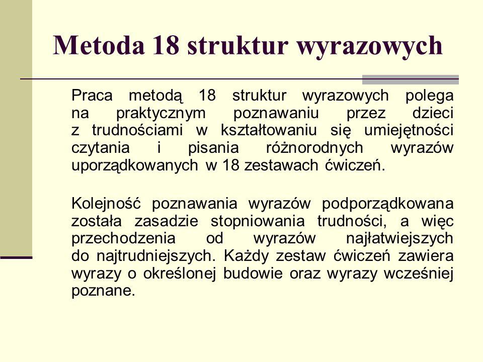 Metoda 18 struktur wyrazowych Praca metodą 18 struktur wyrazowych polega na praktycznym poznawaniu przez dzieci z trudnościami w kształtowaniu się umi