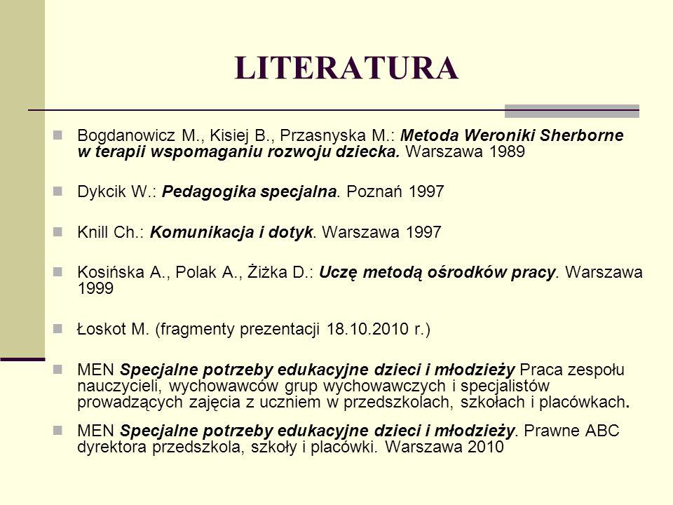 LITERATURA Bogdanowicz M., Kisiej B., Przasnyska M.: Metoda Weroniki Sherborne w terapii wspomaganiu rozwoju dziecka. Warszawa 1989 Dykcik W.: Pedagog