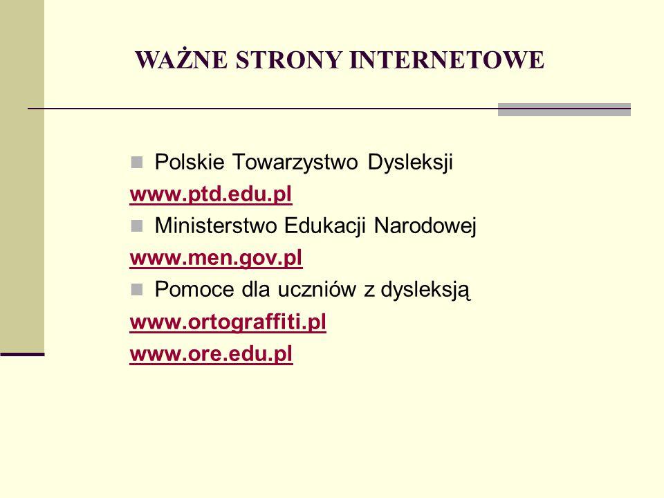 Polskie Towarzystwo Dysleksji www.ptd.edu.pl Ministerstwo Edukacji Narodowej www.men.gov.pl Pomoce dla uczniów z dysleksją www.ortograffiti.pl www.ore