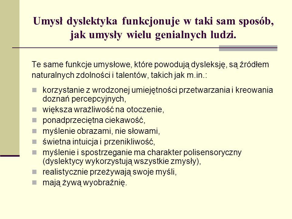 Umysł dyslektyka funkcjonuje w taki sam sposób, jak umysły wielu genialnych ludzi. Te same funkcje umysłowe, które powodują dysleksję, są źródłem natu