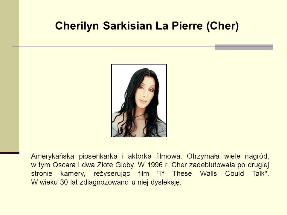 Cherilyn Sarkisian La Pierre (Cher) Amerykańska piosenkarka i aktorka filmowa. Otrzymała wiele nagród, w tym Oscara i dwa Złote Globy. W 1996 r. Cher