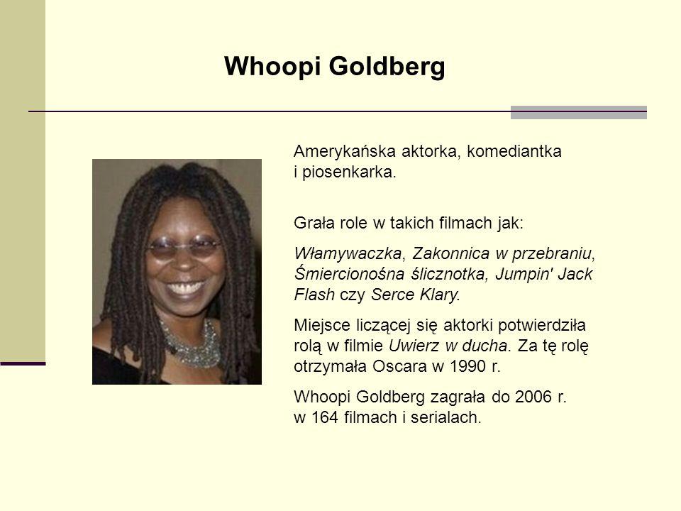 Whoopi Goldberg Amerykańska aktorka, komediantka i piosenkarka. Grała role w takich filmach jak: Włamywaczka, Zakonnica w przebraniu, Śmiercionośna śl