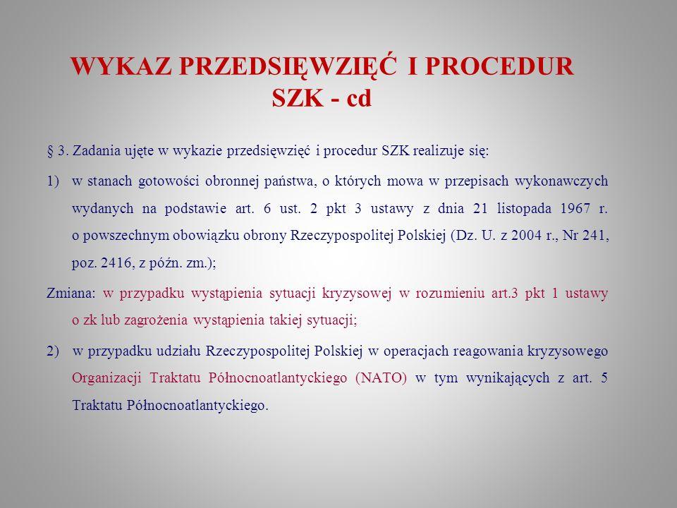 WYKAZ PRZEDSIĘWZIĘĆ I PROCEDUR SZK - cd § 3. Zadania ujęte w wykazie przedsięwzięć i procedur SZK realizuje się: 1)w stanach gotowości obronnej państw