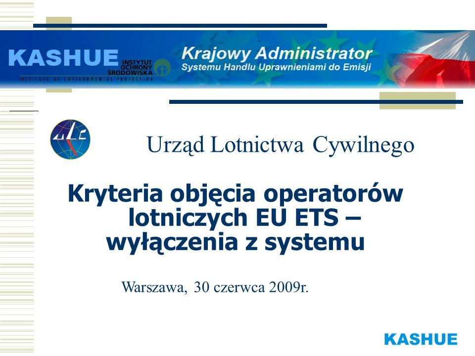 Kryteria objęcia operatorów lotniczych EU ETS – wyłączenia z systemu Urząd Lotnictwa Cywilnego Warszawa, 30 czerwca 2009r.