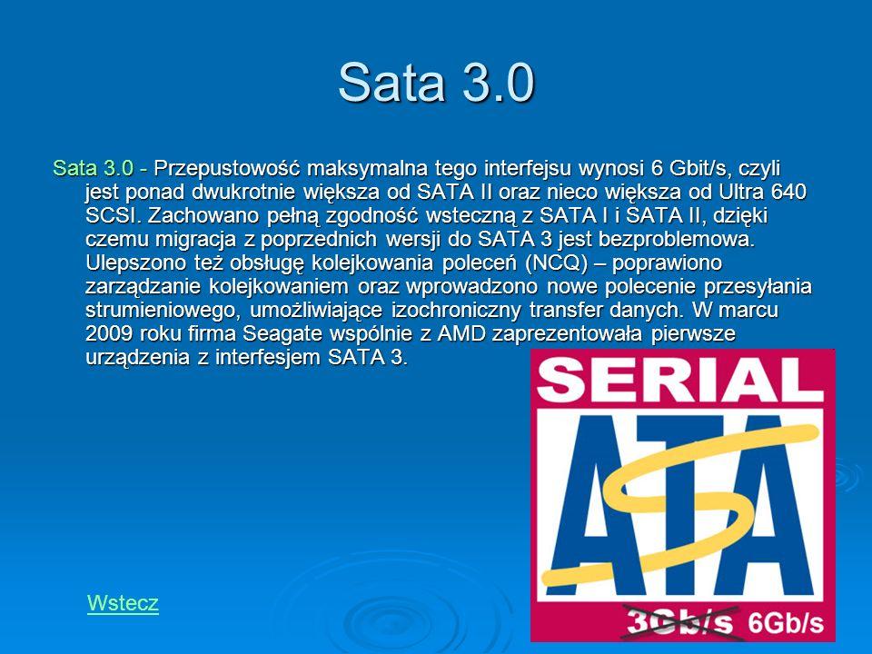 Sata 3.0 Sata 3.0 - Przepustowość maksymalna tego interfejsu wynosi 6 Gbit/s, czyli jest ponad dwukrotnie większa od SATA II oraz nieco większa od Ult