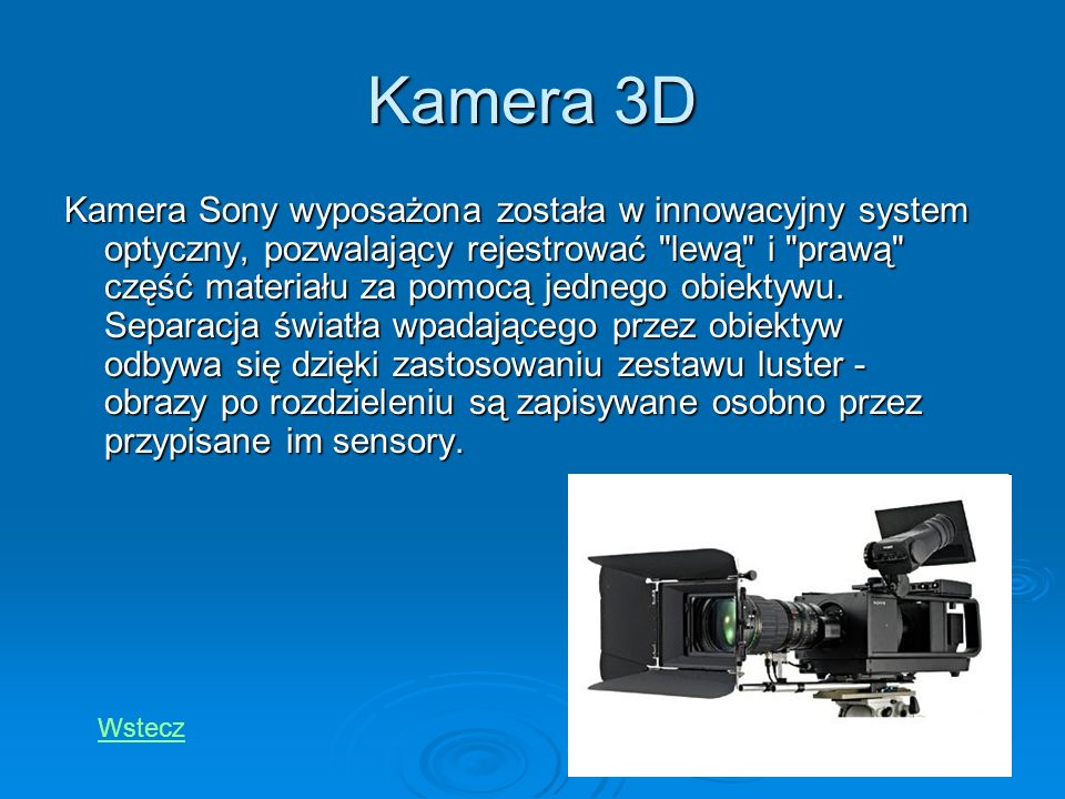 Kamera 3D Kamera Sony wyposażona została w innowacyjny system optyczny, pozwalający rejestrować