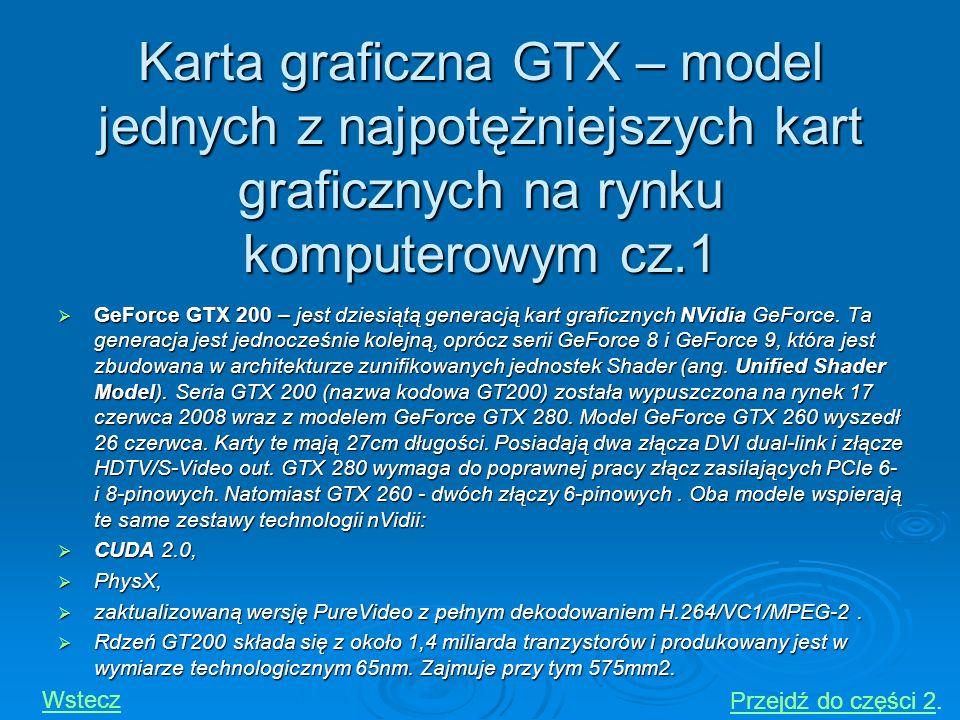 Karta graficzna GTX – model jednych z najpotężniejszych kart graficznych na rynku komputerowym cz.1 GeForce GTX 200 – jest dziesiątą generacją kart gr