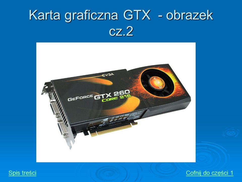 Karta graficzna GTX - obrazek cz.2 Spis treściCofnij do części 1