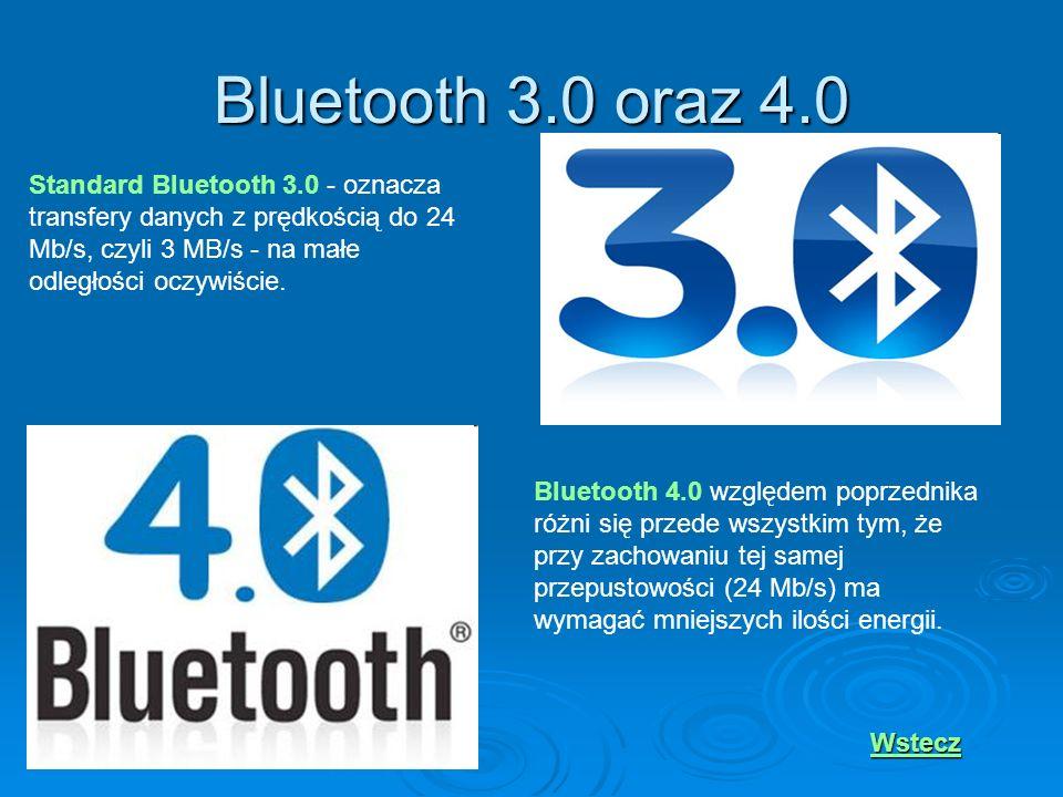 Bluetooth 3.0 oraz 4.0 Standard Bluetooth 3.0 - oznacza transfery danych z prędkością do 24 Mb/s, czyli 3 MB/s - na małe odległości oczywiście. Blueto