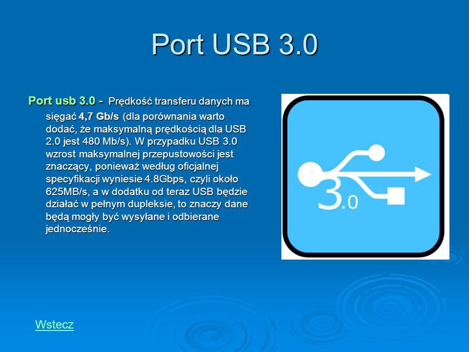 Port USB 3.0 Port usb 3.0 - Prędkość transferu danych ma sięgać 4,7 Gb/s (dla porównania warto dodać, że maksymalną prędkością dla USB 2.0 jest 480 Mb