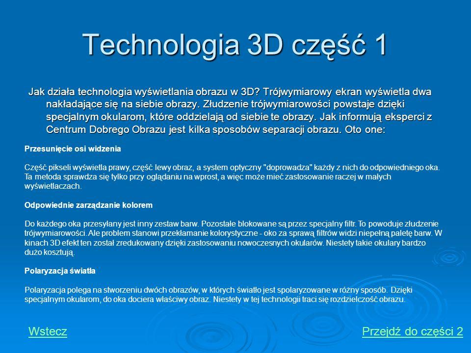 Technologia 3D część 1 Jak działa technologia wyświetlania obrazu w 3D? Trójwymiarowy ekran wyświetla dwa nakładające się na siebie obrazy. Złudzenie
