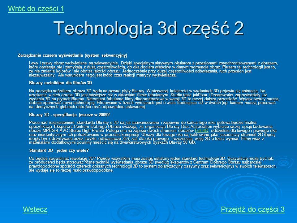Technologia 3d część 2 Zarządzanie czasem wyświetlania (system sekwencyjny) Lewy i prawy obraz wyświetlane są sekwencyjnie. Dzięki specjalnym aktywnym