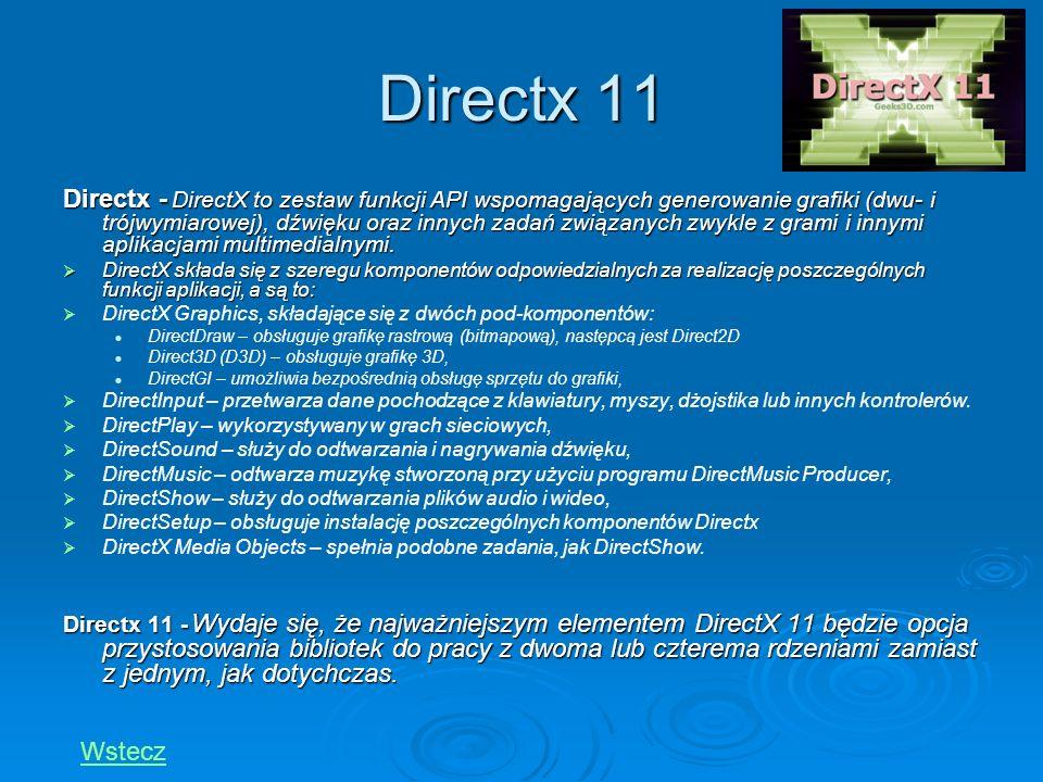 Directx 11 Directx - DirectX to zestaw funkcji API wspomagających generowanie grafiki (dwu- i trójwymiarowej), dźwięku oraz innych zadań związanych zw