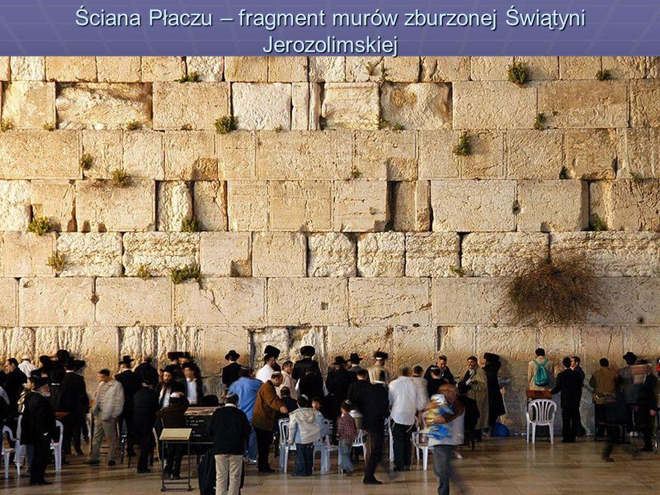 Ściana Płaczu – fragment murów zburzonej Świątyni Jerozolimskiej