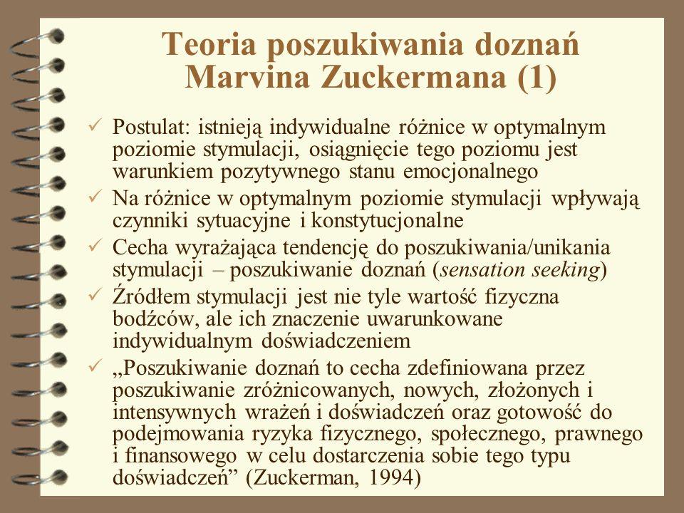 1 Teoria poszukiwania doznań Marvina Zuckermana (1) Postulat: istnieją indywidualne różnice w optymalnym poziomie stymulacji, osiągnięcie tego poziomu