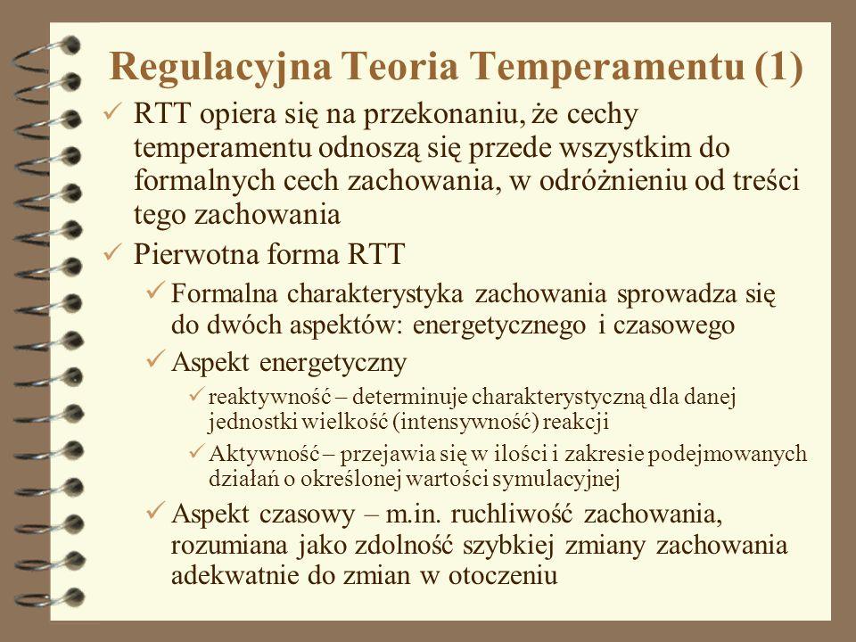 4 Regulacyjna Teoria Temperamentu (1) RTT opiera się na przekonaniu, że cechy temperamentu odnoszą się przede wszystkim do formalnych cech zachowania,