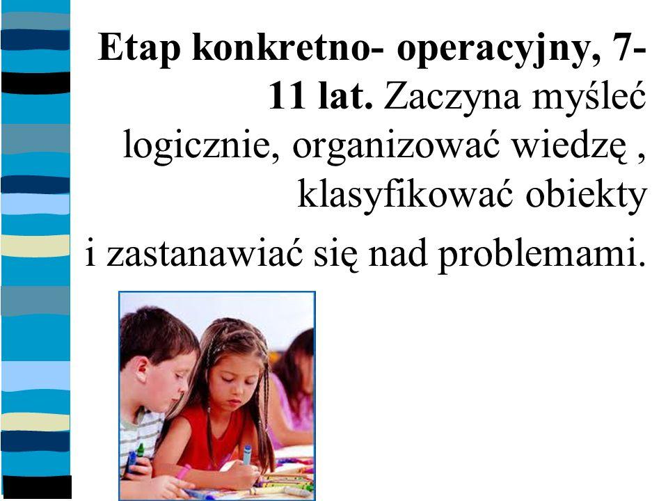 Etap konkretno- operacyjny, 7- 11 lat.