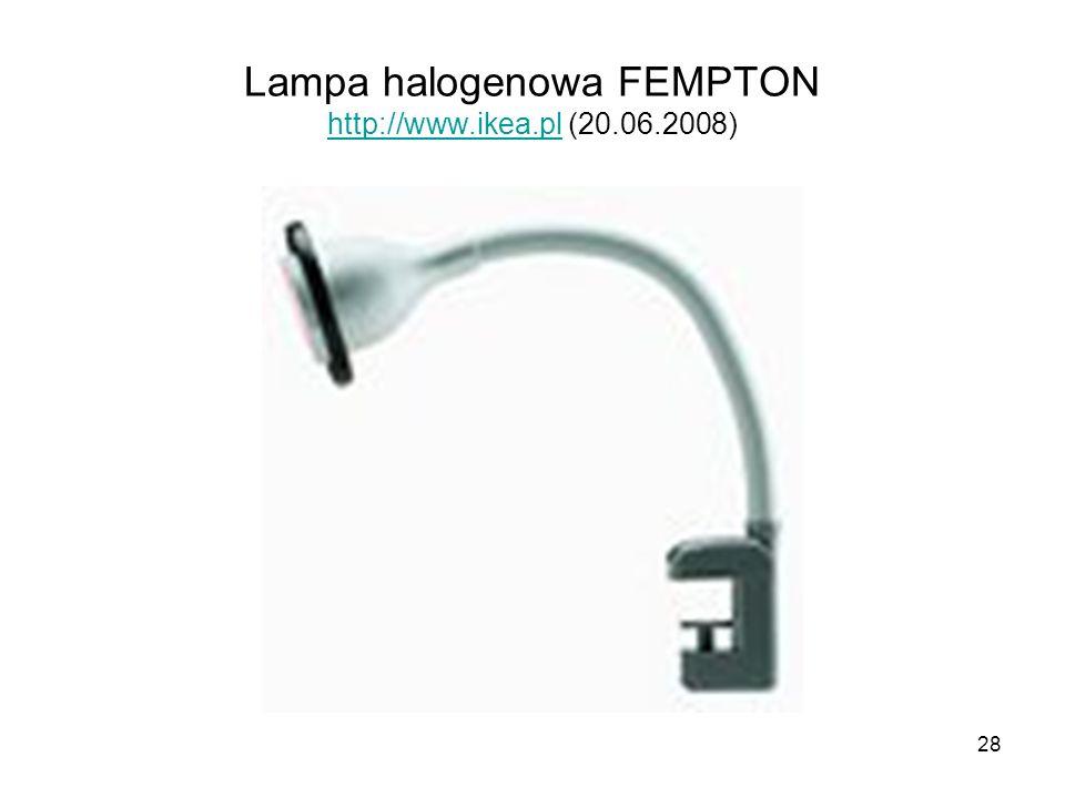 28 Lampa halogenowa FEMPTON http://www.ikea.pl (20.06.2008) http://www.ikea.pl