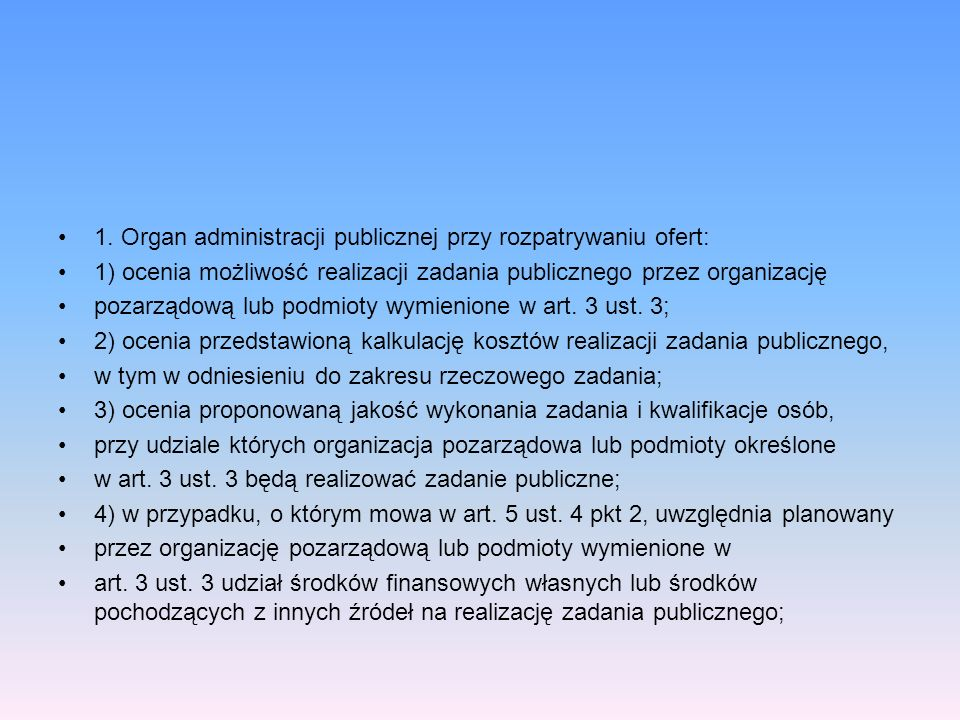 1. Organ administracji publicznej przy rozpatrywaniu ofert: 1) ocenia możliwość realizacji zadania publicznego przez organizację pozarządową lub podmi