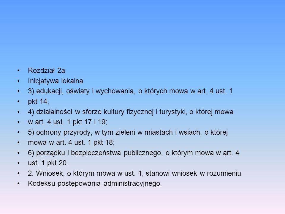 Rozdział 2a Inicjatywa lokalna 3) edukacji, oświaty i wychowania, o których mowa w art. 4 ust. 1 pkt 14; 4) działalności w sferze kultury fizycznej i