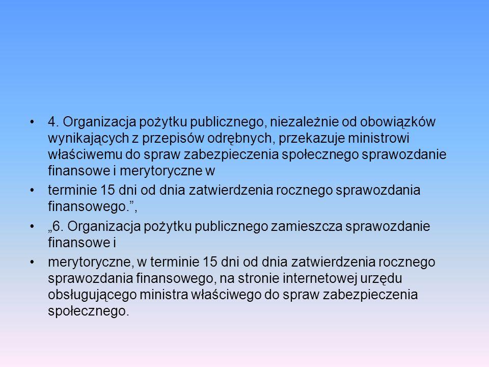 4. Organizacja pożytku publicznego, niezależnie od obowiązków wynikających z przepisów odrębnych, przekazuje ministrowi właściwemu do spraw zabezpiecz