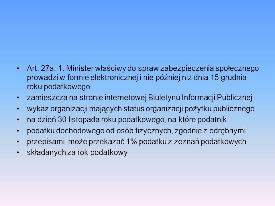 Art. 27a. 1. Minister właściwy do spraw zabezpieczenia społecznego prowadzi w formie elektronicznej i nie później niż dnia 15 grudnia roku podatkowego