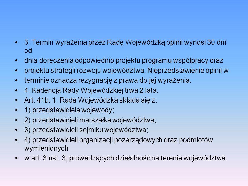 3. Termin wyrażenia przez Radę Wojewódzką opinii wynosi 30 dni od dnia doręczenia odpowiednio projektu programu współpracy oraz projektu strategii roz