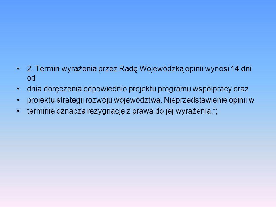 2. Termin wyrażenia przez Radę Wojewódzką opinii wynosi 14 dni od dnia doręczenia odpowiednio projektu programu współpracy oraz projektu strategii roz