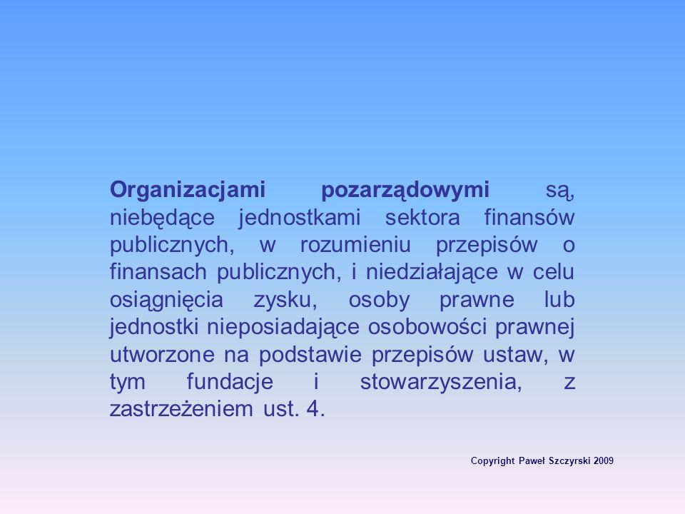 Copyright Paweł Szczyrski 2009 Organizacjami pozarządowymi są, niebędące jednostkami sektora finansów publicznych, w rozumieniu przepisów o finansach