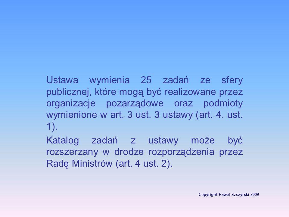 Copyright Paweł Szczyrski 2009 Ustawa wymienia 25 zadań ze sfery publicznej, które mogą być realizowane przez organizacje pozarządowe oraz podmioty wy