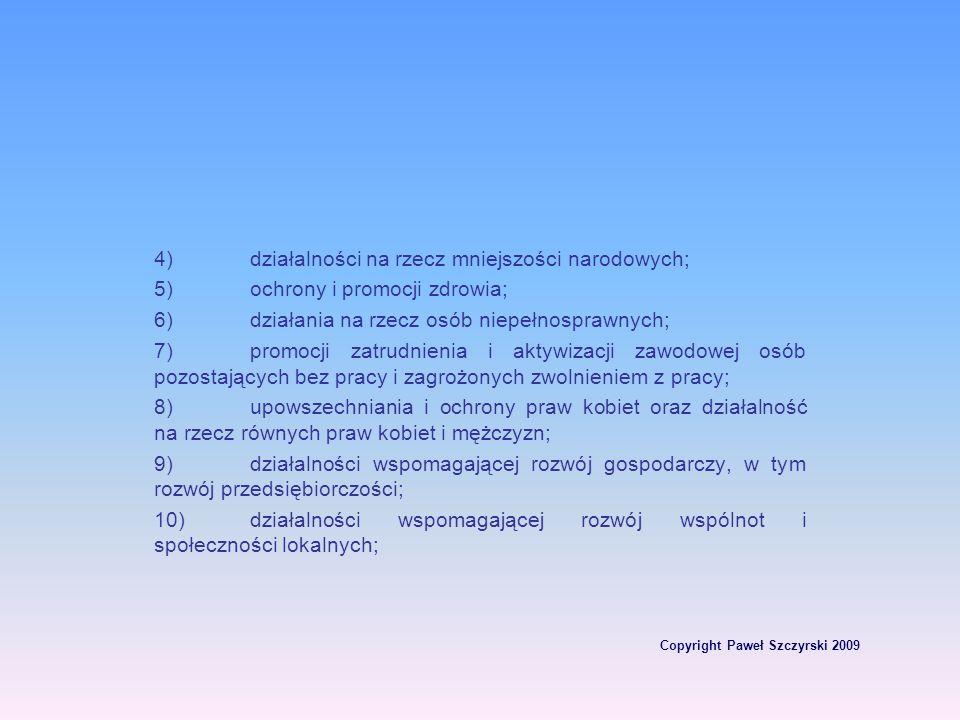 Copyright Paweł Szczyrski 2009 4)działalności na rzecz mniejszości narodowych; 5)ochrony i promocji zdrowia; 6)działania na rzecz osób niepełnosprawny
