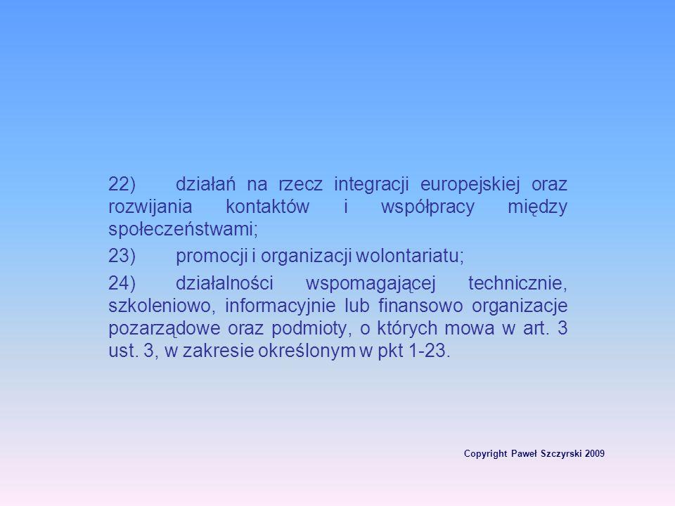 Copyright Paweł Szczyrski 2009 22)działań na rzecz integracji europejskiej oraz rozwijania kontaktów i współpracy między społeczeństwami; 23)promocji