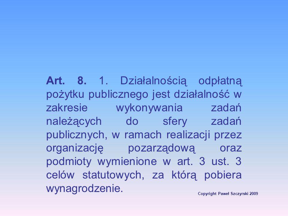 Copyright Paweł Szczyrski 2009 Art. 8. 1. Działalnością odpłatną pożytku publicznego jest działalność w zakresie wykonywania zadań należących do sfery