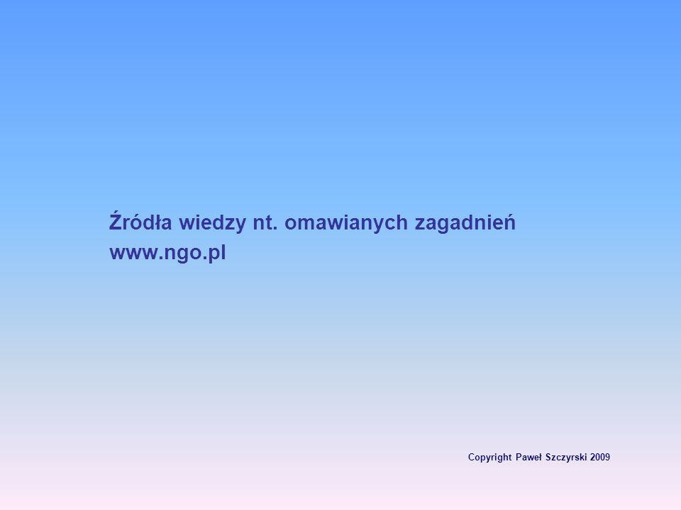 Copyright Paweł Szczyrski 2009 Dział II ustawy precyzuje kwestie związane z działalnością odpłatną i nieodpłatna pożytku publicznego.