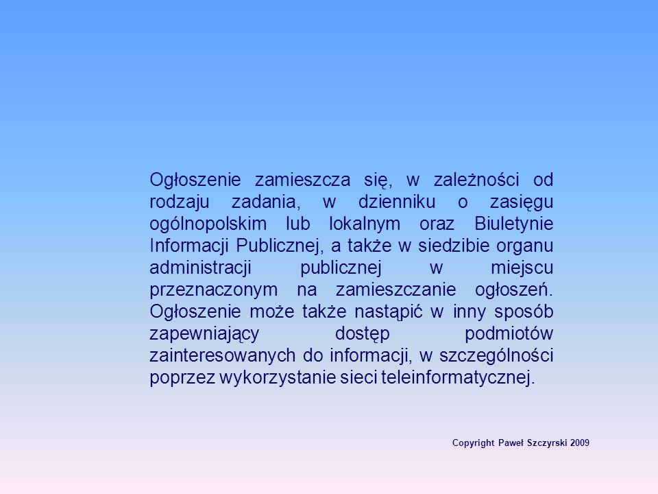 Copyright Paweł Szczyrski 2009 Ogłoszenie zamieszcza się, w zależności od rodzaju zadania, w dzienniku o zasięgu ogólnopolskim lub lokalnym oraz Biule
