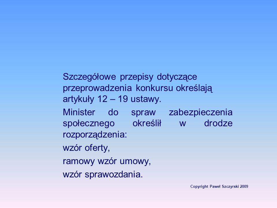 Copyright Paweł Szczyrski 2009 Szczegółowe przepisy dotyczące przeprowadzenia konkursu określają artykuły 12 – 19 ustawy. Minister do spraw zabezpiecz