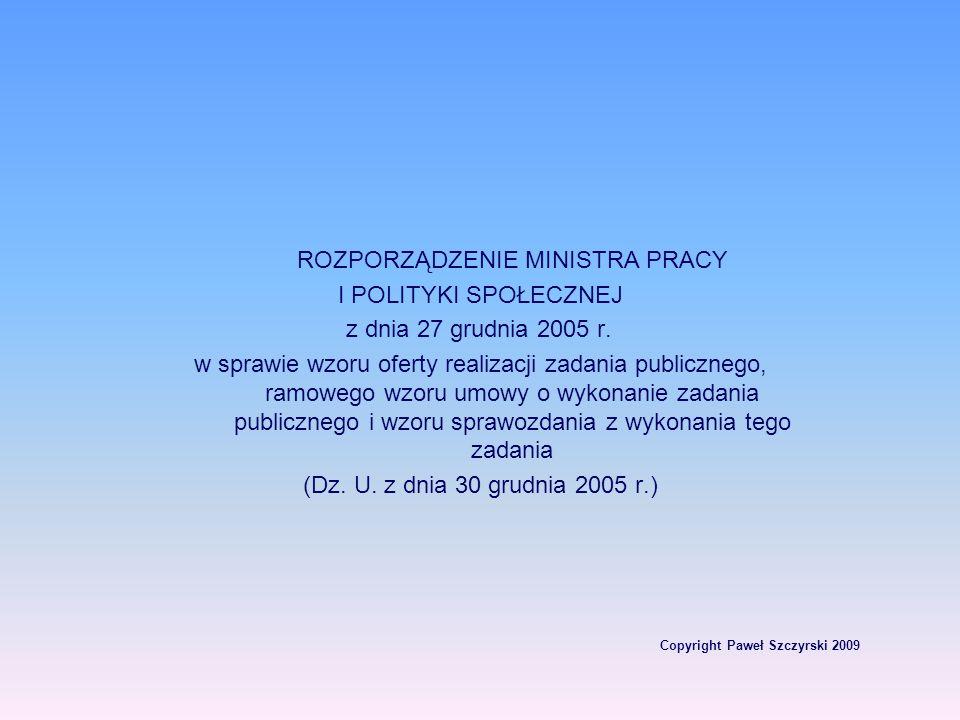 Copyright Paweł Szczyrski 2009 ROZPORZĄDZENIE MINISTRA PRACY I POLITYKI SPOŁECZNEJ z dnia 27 grudnia 2005 r. w sprawie wzoru oferty realizacji zadania