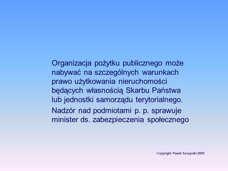 Copyright Paweł Szczyrski 2009 Organizacja pożytku publicznego może nabywać na szczególnych warunkach prawo użytkowania nieruchomości będących własnoś