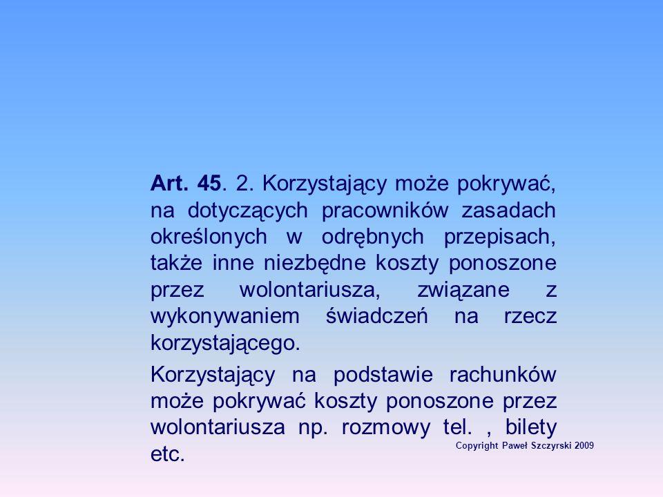 Copyright Paweł Szczyrski 2009 Art. 45. 2. Korzystający może pokrywać, na dotyczących pracowników zasadach określonych w odrębnych przepisach, także i